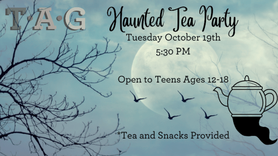 Haunted Tea Party for teens October 19 5:30 PM