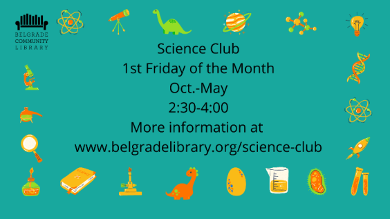 Science club 1st Friday of the month at 2:30 PM