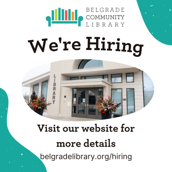 The library is hiring! Visit our website for more information or call the library at 406-388-4346