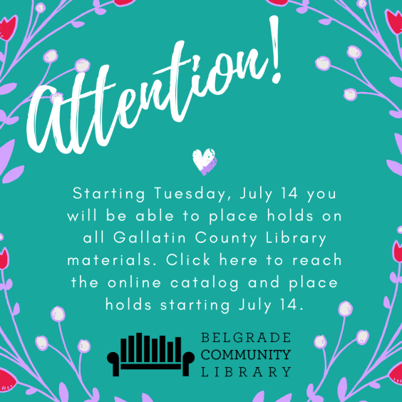 You can place holds on all Gallatin County Library materials starting July 14!