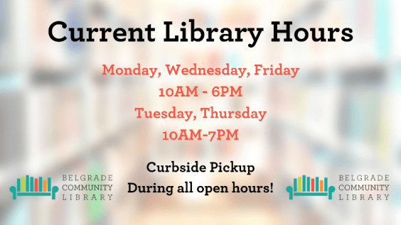 Library hours are 10AM to 6PM Monday, Wednesday, Friday and 10AM to 7PM Tuesday and Thursday. Curbside pickup is available during all open hours.