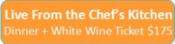 Live From the Chef's Kitchen + White Wine $175