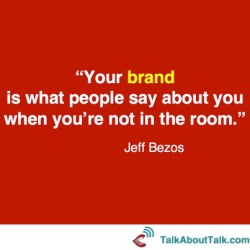your perosnal brand is what people say about you when youre not in the room - jeff bezos