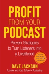 Profit from your podcast book Dave Jackson