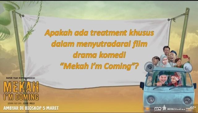 Apakah Ada Treatment Khusus Dalam Menyutradarai Film Drama Komedi 'Mekah I'm Coming'?