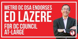 "Photo of Ed smiling and text reading""Metro DC DSA endorses Ed Lazere for DC Council At-Large"""