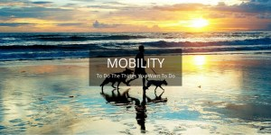 MOBILITY - to do the things you want to do