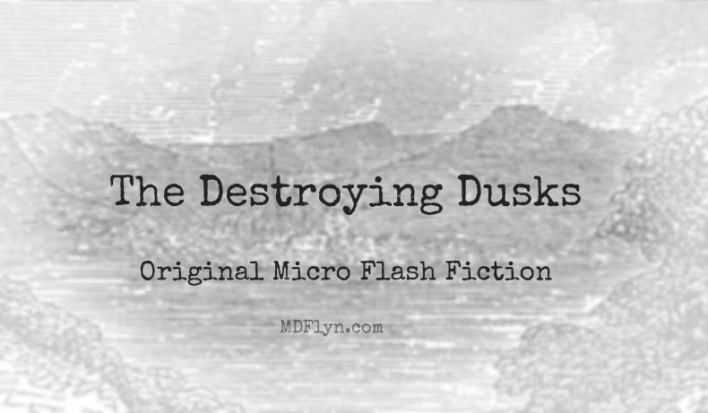 Destroying Dusks