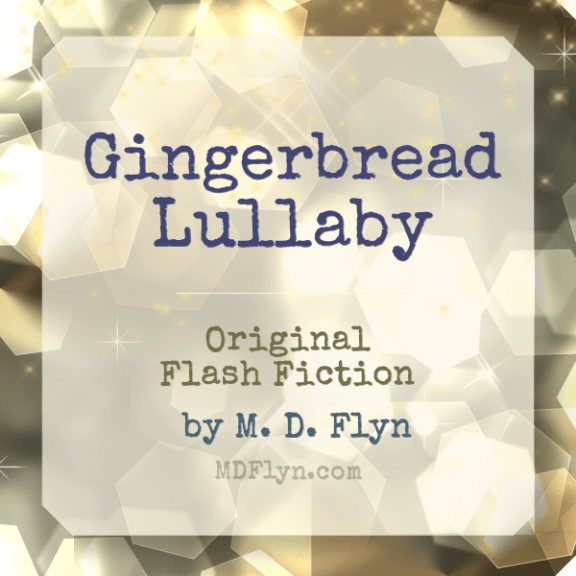 Gingerbread Lullaby original flash fiction by M D Flyn