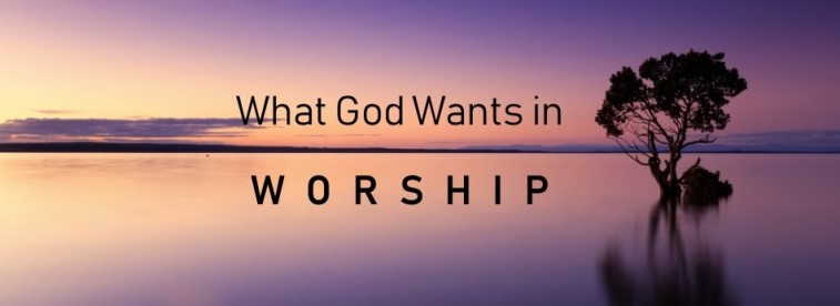 What God Wants in Worship