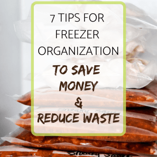 7 Tips for Freezer Organization – to save money and reduce food waste!