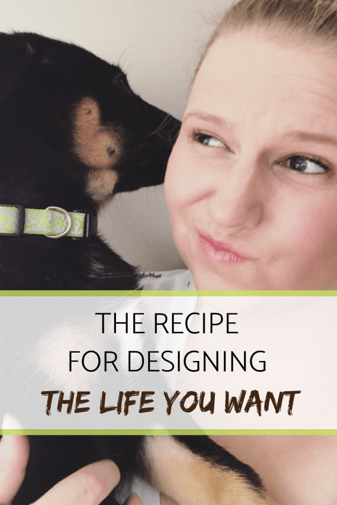 The recipe for designing the life you want