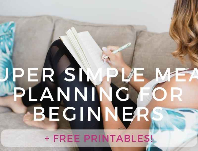 Super Simple Meal Planning for Beginners with Free Printables