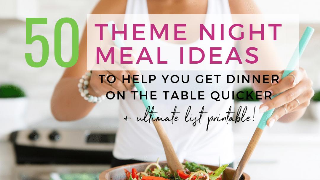 50 Amazing Theme Night Meal Planning Ideas (+ ultimate list printable)