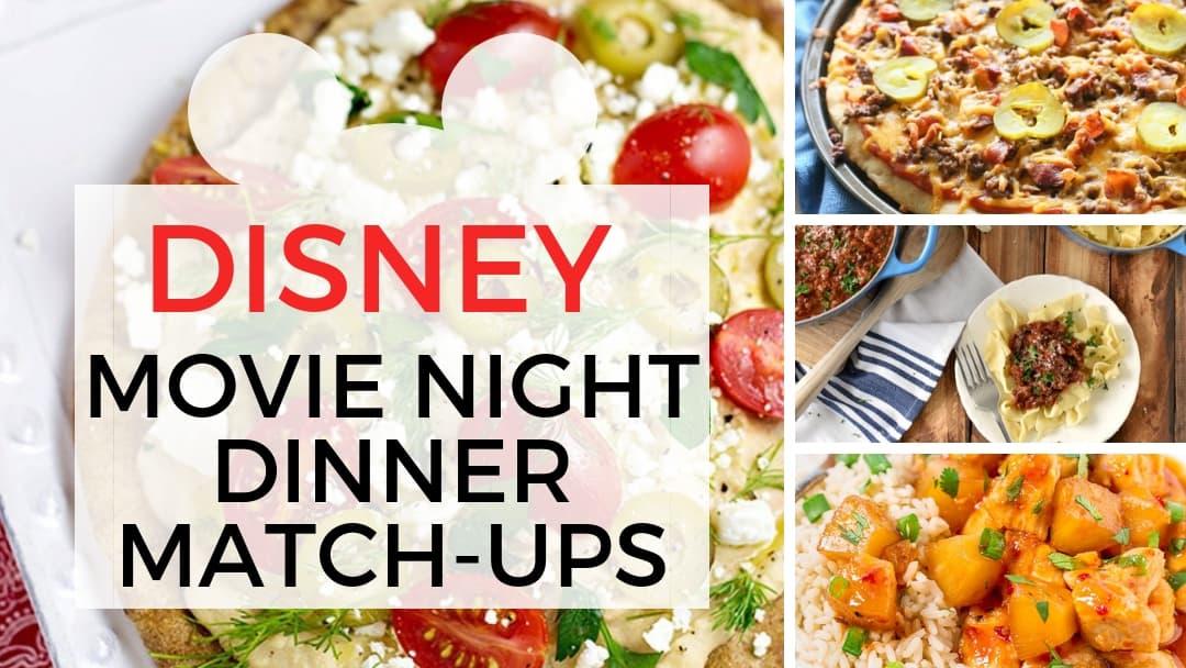 10 Disney Movie Night Dinner Match Ups Make Family Movie Night Fun Meal Planning Blueprints