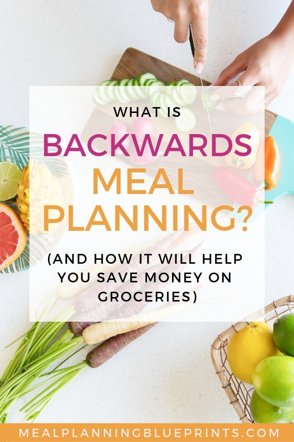Backwards meal planning save money on groceries overlay food cutting board