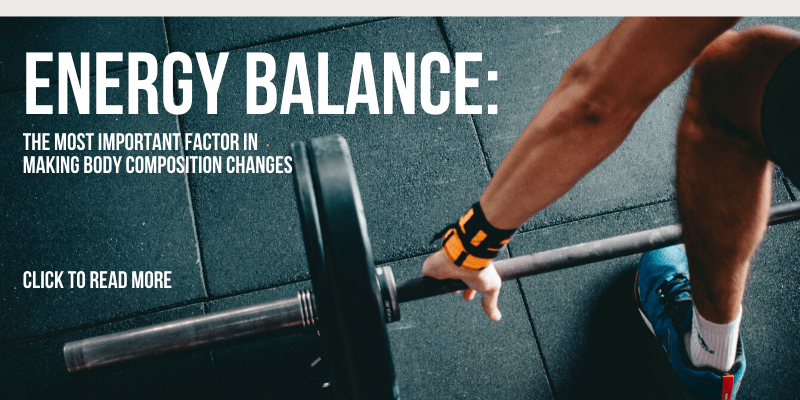 Read more about the article Energy Balance – The Most Important Factor in Making Body Composition Changes