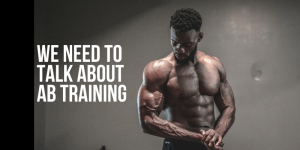 We Need To Talk About Ab Training