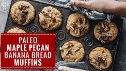 Paleo Maple Pecan Banana Bread Muffins