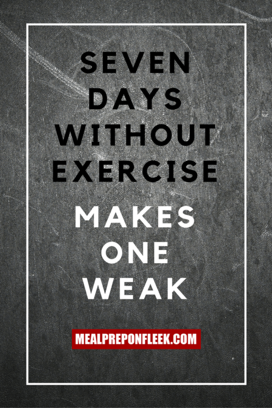 seven days without exercise makes one weak