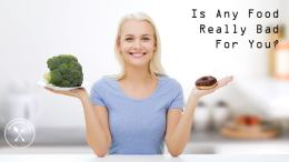 Is Any Food Really Bad For You