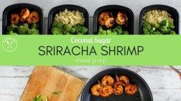 Coconut Sugar Sriracha Shrimp Meal Prep Recipe