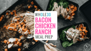 Whole30 Chicken Bacon Ranch Meal Prep