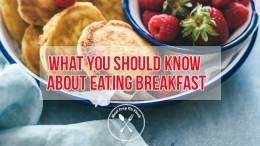 What You Should Know About Eating Breakfast