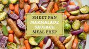 Sheet Pan Marmalade Sausage Meal Prep Ideas
