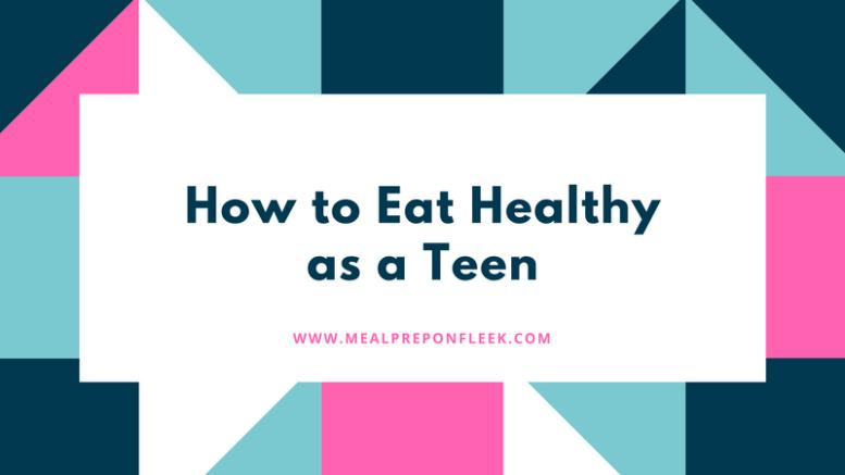 How To Eat Healthy As A Teen Meal Prep On Fleek