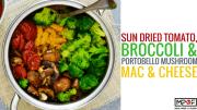 Sun dried tomato, broccoli & portobello mushroom mac & cheese