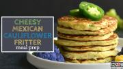 Cheesy Mexican Cauliflower Fritter Meal Prep