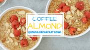 Coffee Almond Quinoa Breakfast Bowl