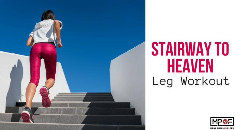 Stairway To Heaven Leg Workout - Meal Prep on Fleek™