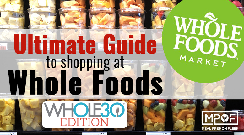 The Ultimate Whole30 Whole Foods Grocery List Meal Prep On Fleek
