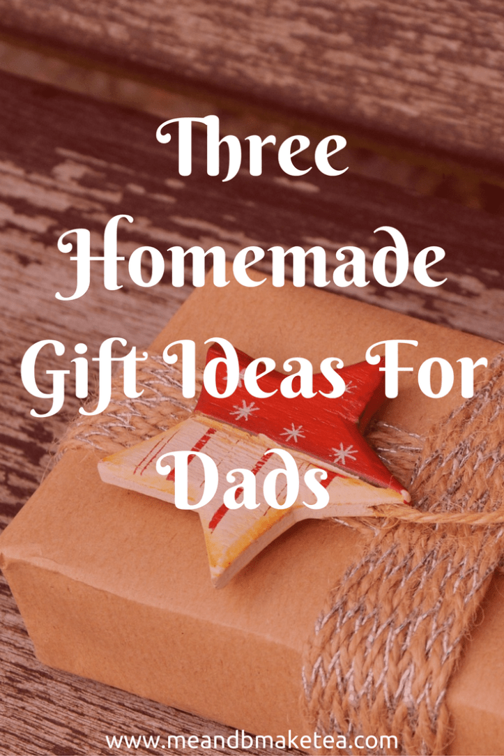 three homemade christmas gift ideas for dads me and b make tea