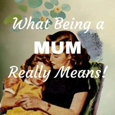 what it means to be a mum appreciation family love parenting woes difficulties