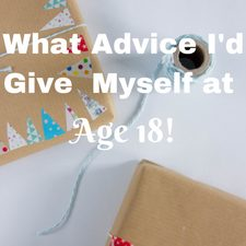 What Would You Say to Yourself at 18? advice motivation