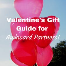 Valentine's Gift Guide for Awkward Partners!