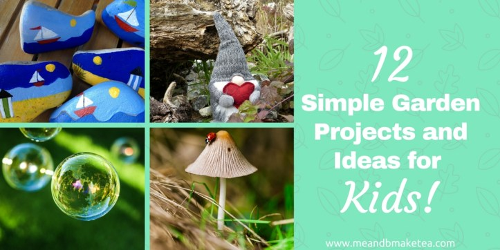 12 Simple Garden Projects And Ideas For Kids Me And B Make Tea