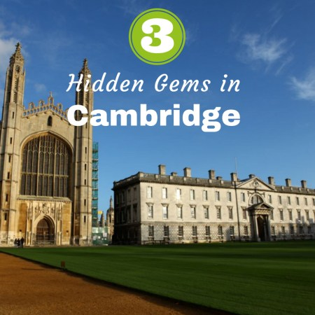 3 hidden gems in Cambridge UK