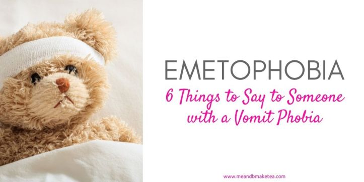 emetophobia and vomit phobia - what to say to someone who as this fear