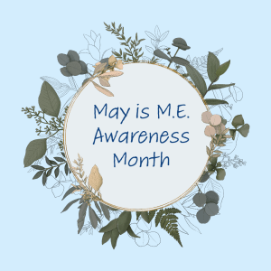 May is M.E. Awareness Month