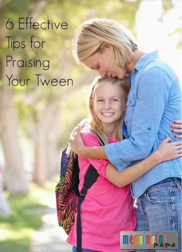 6 Effective Tips for Praising and Parenting Your Tween