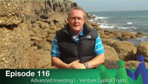 Episode 116 – Advanced Investing I: Venture Capital Trusts