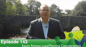 Episode 143 – Equity Release VII: Legal & Planning Considerations