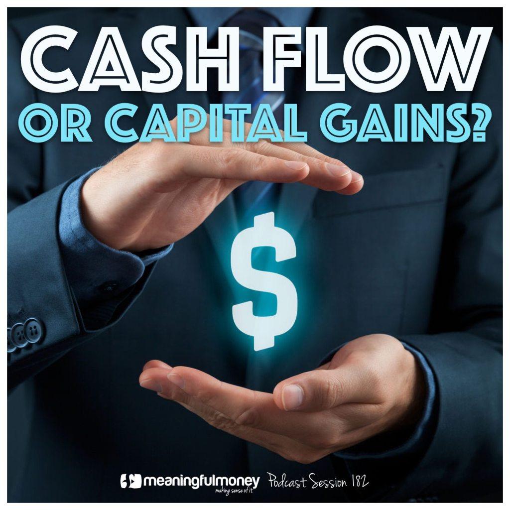Cash Flow or Capital Gains Cash Flow or Capital Gains