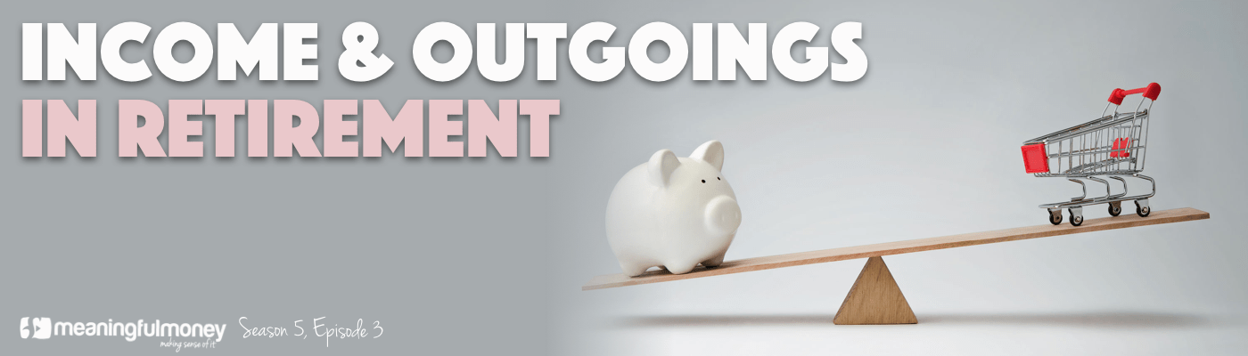 Income and outgoings in retirement