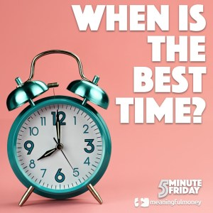 When is the best time…? 5MF009
