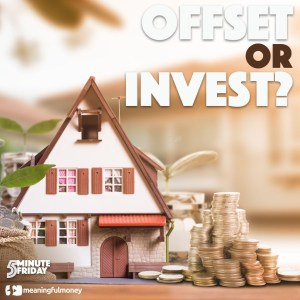 Offset mortgage or invest? – 5MF021